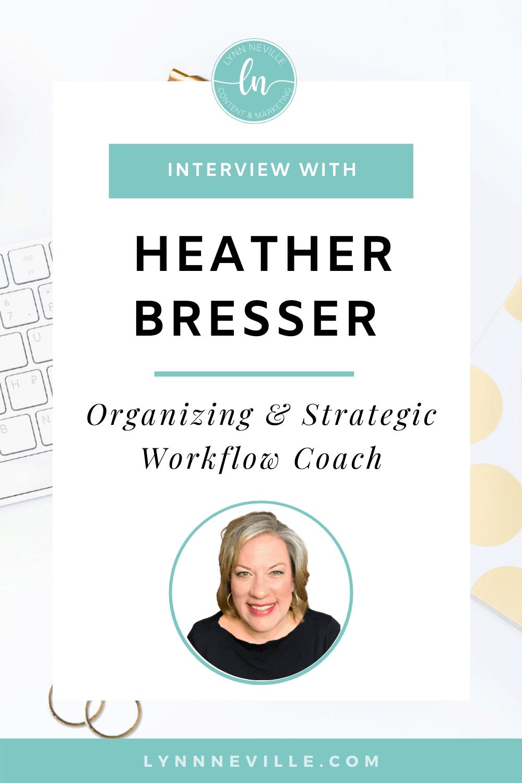 Heather Bresser Interview - Organizing and Strategic Workflow Coach